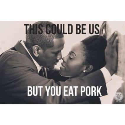 It is very interesting to note that my ex stopped eating pork